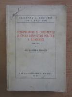Alexandru Marcu - Conspiratori si conspiratii in epoca renasterii politice a Romaniei