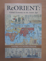 Anticariat: Andre Gunder Frank - ReOrient. Global Economy in the Asian Age