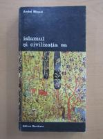 Anticariat: Andre Miguel - Islamul si civilizatia sa (volumul 2)