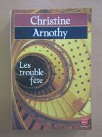 Anticariat: Christine Arnothy - Les trouble-fete