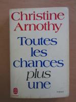 Anticariat: Christine Arnothy - Toutes les chances plus une