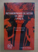 Anticariat: Claude Calame - Metamorphoses du mythe en Grece antique
