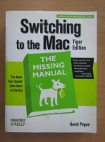 Anticariat: David Pogue - Switching to the Mac. The missing manual