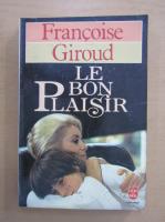 Anticariat: Francoise Giroud - Le Bon Plaisir