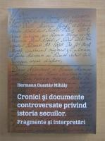 Anticariat: Gusztav Mihaly Hermann - Cronici si documente controversate privind istoria secuilor. Fragmente si interpretari
