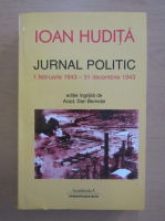 Anticariat: Ioan Hudita - Jurnal politic, 1 februarie 1943-31 decembrie 1943
