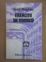 Anticariat: Iosif Naghiu - Exercitii de mimica