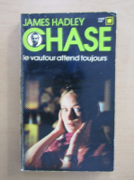 James Hadley Chase - Le Vautour attend toujours