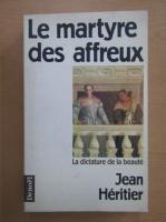 Anticariat: Jean Heritier - Le martyre des affreux