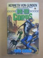 Anticariat: Kenneth von Gunden - K 9 Corps. Cry Wolf