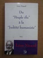 Anticariat: Leon Nisand - Du Peuple elu a la Judeite humaniste