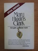 Anticariat: Mary Higgins Clark - Toi que j'aimais tant