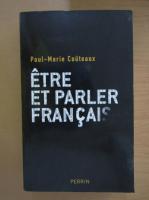 Anticariat: Paul Marie Couteaux - Etre et parler francais