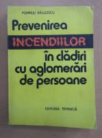 Pompiliu Balulescu - Prevenirea incendiilor in cladiri cu aglomerari de persoane