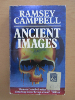 Anticariat: Ramsey Campbell - Ancient Images