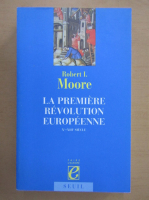 Anticariat: Robert Moore - La premiere revolution europeenne Xe-XIIIe siecle