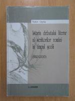 Tudor Opris - Istoria debutului literar al scriitorilor romani in timpul scolii