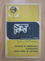 Anticariat: A. Gamulescu - Constructii de amplificatoare tranzistizate pentru antene de televiziune, nr. 123