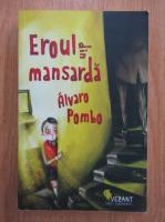 Anticariat: Alvaro Pombo - Eroul din mansarda