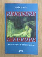 Anticariat: Andre Reszler - Rejoindre l'Europe