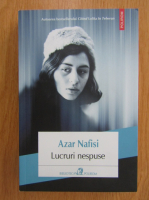 Anticariat: Azar Nafisi - Lucruri nespuse