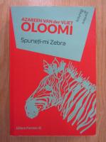 Azareen Van der Vliet Oloomi - Spuneti-mi zebra