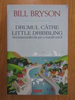 Bill Bryson - Drumul catre Little Dribbling