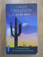 Anticariat: Carlos Castaneda - L'art de rever