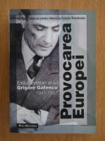 Anticariat: Claudia Chinezu - Provocarea Europei. Exilul elvetian al lui Grigore Gafencu 1941-1951