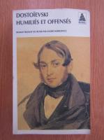 Anticariat: Dostoievski - Humilies et offenses