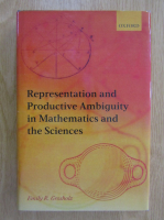 Emily R. Grosholz - Representation and Productive Ambiguity in Mathematics and the Sciences