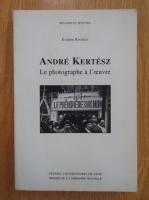 Evelyne Rogniat - Andre Kertesz. Le photographe a l'oeuvre