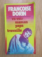 Francoise Dorin - Va voir maman papa travaille