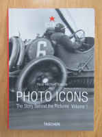 Hans Michael Koetzle - Photo Icons, volumul 1. The Story Behind the Pictures