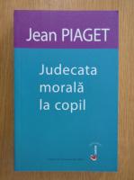 Jean Piaget - Judecata morala la copil