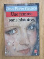 Jean Pierre Ferriere - Une femme sans histoires
