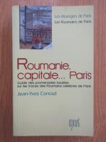 Anticariat: Jean Yves Conrad - Roumanie, capitale...Paris