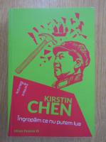 Kirstin Chen - Ingropam ce nu putem lua