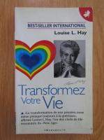 Louise L. Hay - Transformez Votre Vie