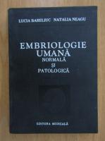 Anticariat: Lucia Bareliuc, Natalia Neagu - Embriologie umana normala si patologica