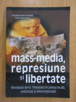 Lucian Vasile Szabo - Mass-media, represiune si libertate