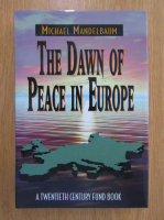Anticariat: Michael Mandelbaum - The Dawn of Peace in Europe