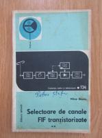 Anticariat: Mihai Basoiu - Selectoare de canale FIF tranzistorizate (volumul 2)