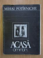 Mihai Potirniche - Acasa. Amintiri...
