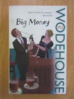 Anticariat: P. G. Wodehouse - Big Money