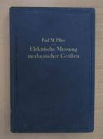 Anticariat: Paul M. Pflier - Elektrische Messung mechanischer Grossen