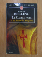 Anticariat: Peter Berling - Le Calice noir (volumul 1)