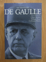 Philippe Braud, Claire Andrieu, Guillaume Piketty - Dictionnaire de Gaulle