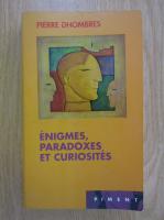 Anticariat: Pierre Dhombres - Enigmes, paradoxes et curiosites