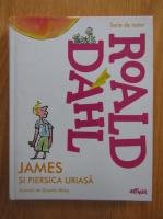 Roald Dahl - James si piersica uriasa